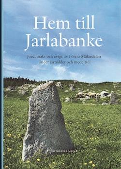 Hem till Jarlabanke : jord, makt och evigt liv i östra Mälardalen under järnålder och medeltid