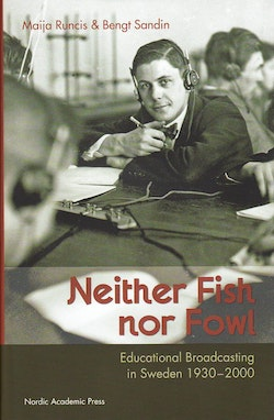 Neither fish nor fowl : educational broadcasting in Sweden 1930-2000