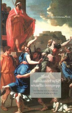 Mord, misshandel och sexuella övergrepp : historiska och kulturella perspektiv på kön och våld