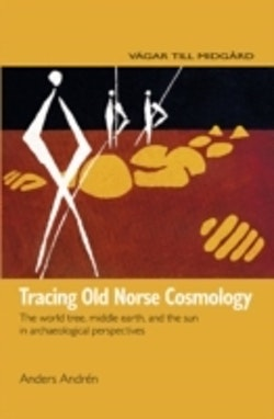 Tracing Old Norse cosmology : the world tree, middle earth, and the sun from archaeological perspectives