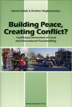 Building Peace, creating conflict? : conflictual dimensions of local and international peacebuilding