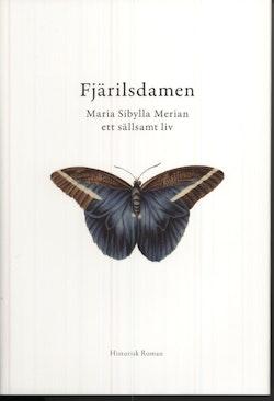 Fjärilsdamen : Maria Sibylla Merian ett sällsamt liv