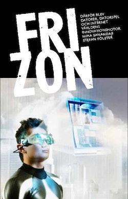 Fri zon : så blev datorer, datorspel och internet världens innovationsmotor
