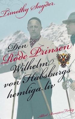 Den röde prinsen : Wilhelm von Habsburgs hemliga liv