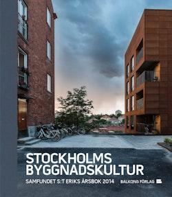 Stockholms byggnadskultur : samfundet S:t Eriks årsbok 2014
