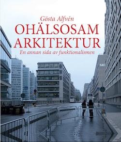 Ohälsosam Arkitektur : en annan sida av funktionalismen