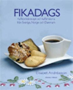 Fikadags : kaffebrödsrecept och kaffehistoria från Sverige, Norge o Danmark