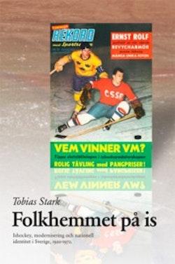 Folkhemmet på is : ishockey, modernisering och nationell identitet i Sverige 1920–1972