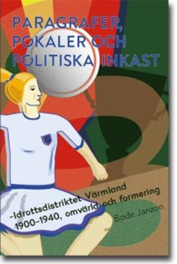 Paragrafer, pokaler och politiska inkast: Idrottsdistriktet Värmland 1900–1940, omvärld och formering