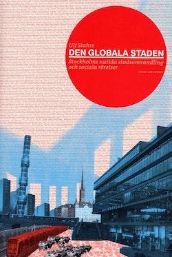 Den globala staden : Stockholms nutida stadsomvandling och sociala rörelser
