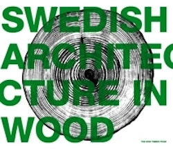 Swedish Architecture in Wood : the 2008 Timber Prize