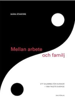 Mellan arbete och familj : ett dilemma för kvinnor i 1900-talets Sverige