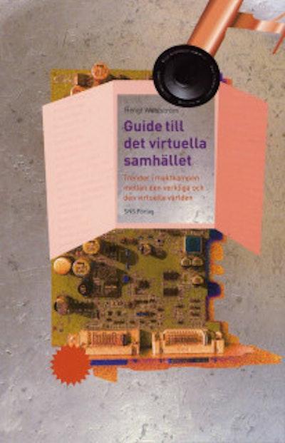 Guide till det virtuella samhället : trender i maktkampen mellan den verkliga och den virtuella världen