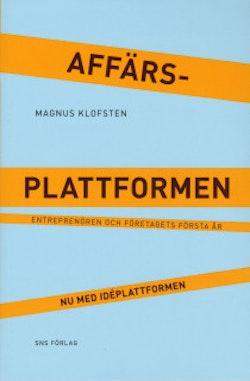 Affärsplattformen : entreprenören och företagets första år - nu med idéplattformen