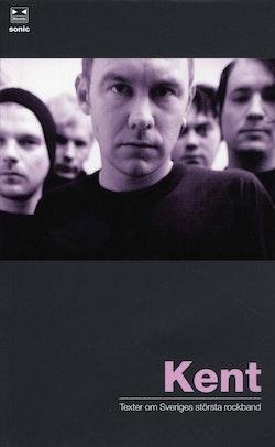 Kent : texter om Sveriges största rockband