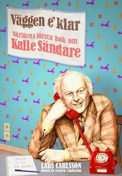 Väggen e' klar : världens första bok om Kalle Sändare