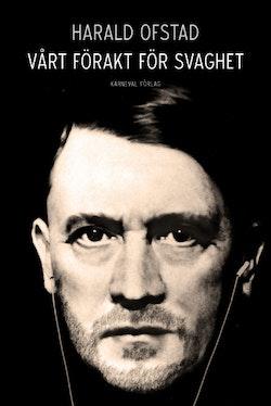 Vårt förakt för svaghet: Nazismens normer och värderingar - och våra egna
