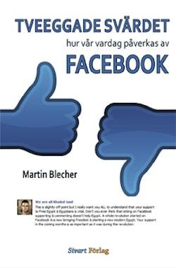 Tveeggade svärdet : hur vår vardag påverkas av Facebook