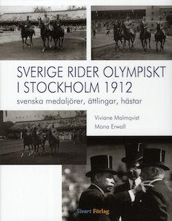 Sverige rider olympiskt i Stockholm 1912 : svenska medaljörer, ättlingar, hästar