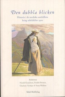 Den dubbla blicken : historia i de nordiska samhällena kring sekelskiftet 1900