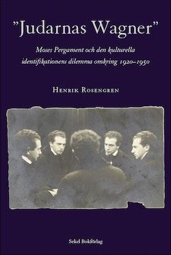 Judarnas Wagner : Moses Pergament och de kulturella identifikationens dilemma omkring 1920-1950