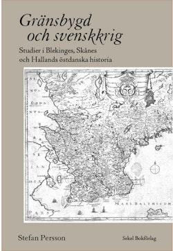 Gränsbygd och svenskkrig : studier i Blekinges, Skånes och Hallands östdanska historia