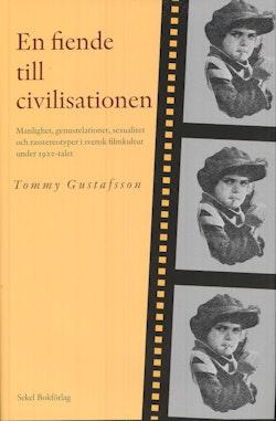 En fiende till civilisationen : manlighet, genusrelationer, sexualitet och rasstereotyper i svensk filmkultur under 1920-talet