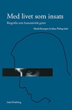 Med livet som insats : biografin som humanistisk genre