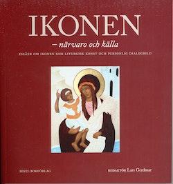 Ikonen - närvaro och källa : essäer om ikonen som liturgisk konst och personlig dialogbild