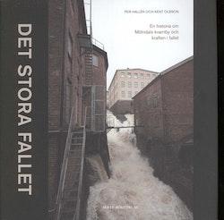 Det stora fallet : en historia om Mölndals kvarnby och kraften i fallet