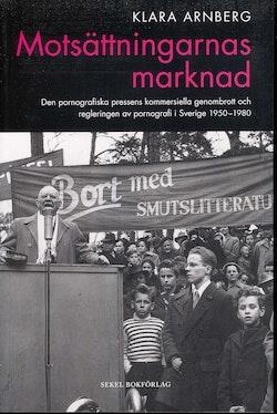 Motsättningarnas marknad : den pornografiska pressens kommersiella genombrott och regleringen av pornografi i Sverige 1950-1980
