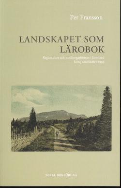 Landskapet som lärobok : regionalitet och medborgarfostran i Jämtland kring