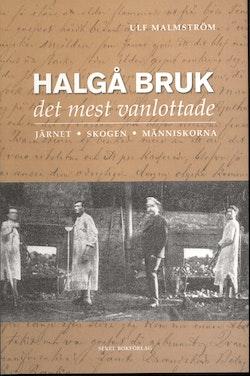 Halgå bruk : det mest vanlottade - järnet, skogen; människorna