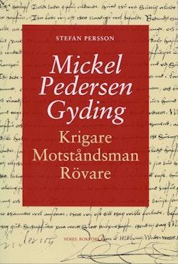 Mickel Pedersen Gyding : krigare, motståndsman, rövare