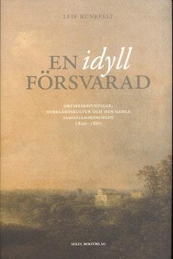 En idyll försvarad : ortsbeskrivningar, herrgårdskultur och den gamla samhällsordningen 1800-1860