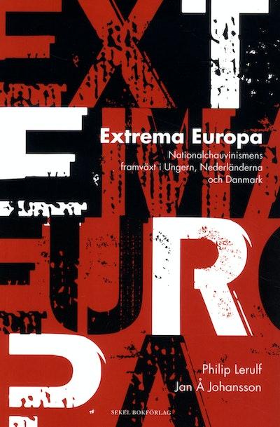 Extrema Europa : nationalchauvinismens framväxt i Ungern, Nederländerna och Danmark