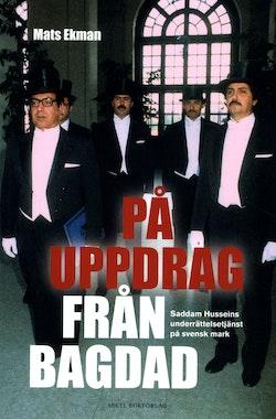 På uppdrag från Bagdad : Saddam Husseins underrättelsetjänst på svensk mark