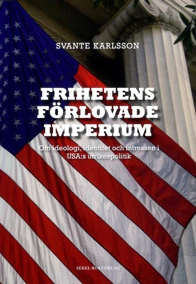Frihetens förlovade imperium : om ideologi, identitet och intressen i USA:s utrikespolitik