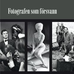 Fotografen som försvann : Bengt Michanek Fotografier 1955-1973
