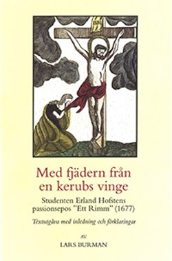 Med fjädern från en kerubs vinge : Studenten Erland Hofstens passionsepos