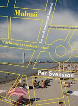 Malmö : världens svenskaste stad : en oauktoriserad biografi