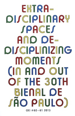 OEI # 60-61 Extra-disciplinary spaces and de-disciplinizing moments (in and out of the 30th Bienal de São Paulo)