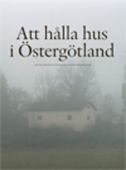 Att hålla hus i Östergötland : om östergötlands fantastiska bebyggelse