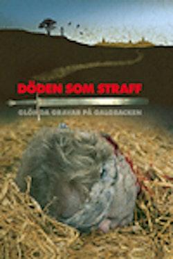 Döden som straff : glömda gravar på galgbacken