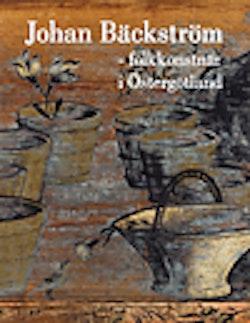 Johan Bäckström : folkkonstnär i Östergötland