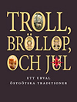 Troll, bröllop och jul : ett urval östgötiska traditioner