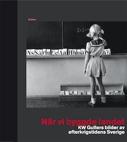 När vi byggde landet : KW Gullers bilder av efterkrigstidens Sverige