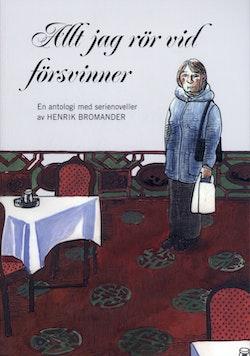 Allt jag rör vid försvinner : en antologi med serienoveller av Henrik Bromander
