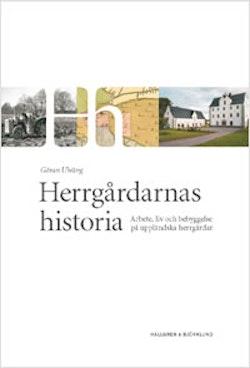 Herrgårdarnas historia : arbete, liv och bebyggelse på uppländska herrgårdar