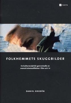 Folkhemmets skuggbilder : en kulturanalytisk genrestudie av svensk kriminalfiktion i film och TV